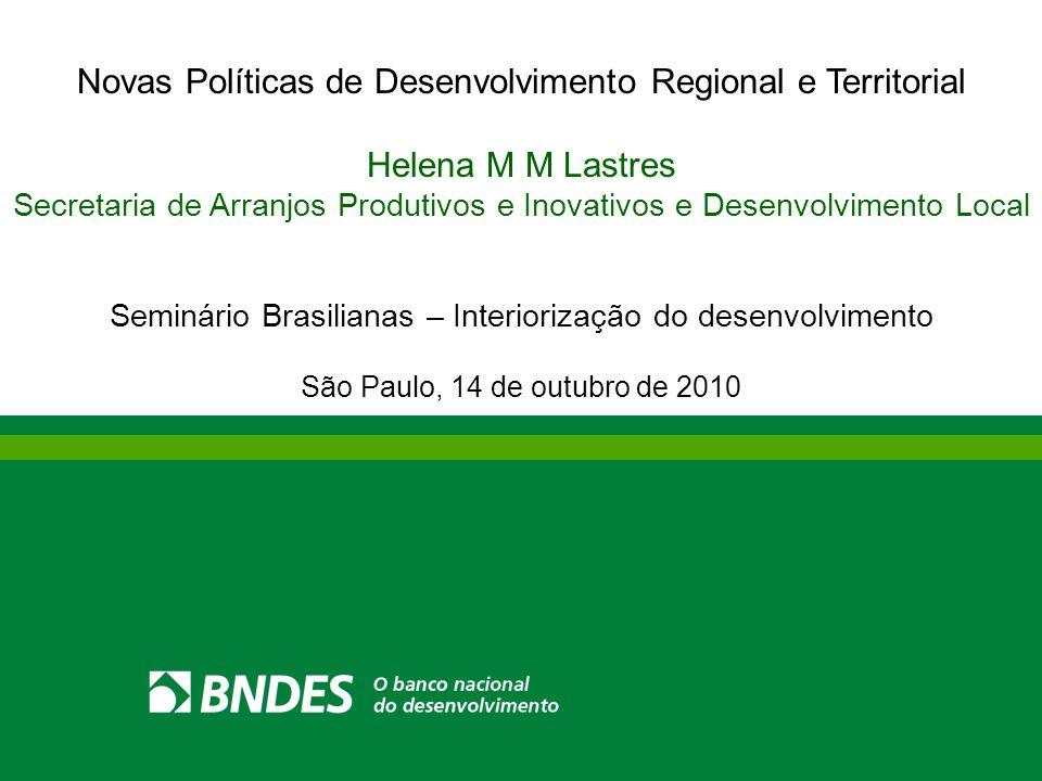 Novas Políticas de Desenvolvimento Regional e Territorial Helena M M Lastres Secretaria de Arranjos Produtivos e Inovativos e Desenvolvimento Local Se