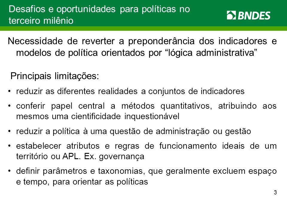 Desafios e oportunidades para políticas no terceiro milênio Necessidade de reverter a preponderância dos indicadores e modelos de política orientados