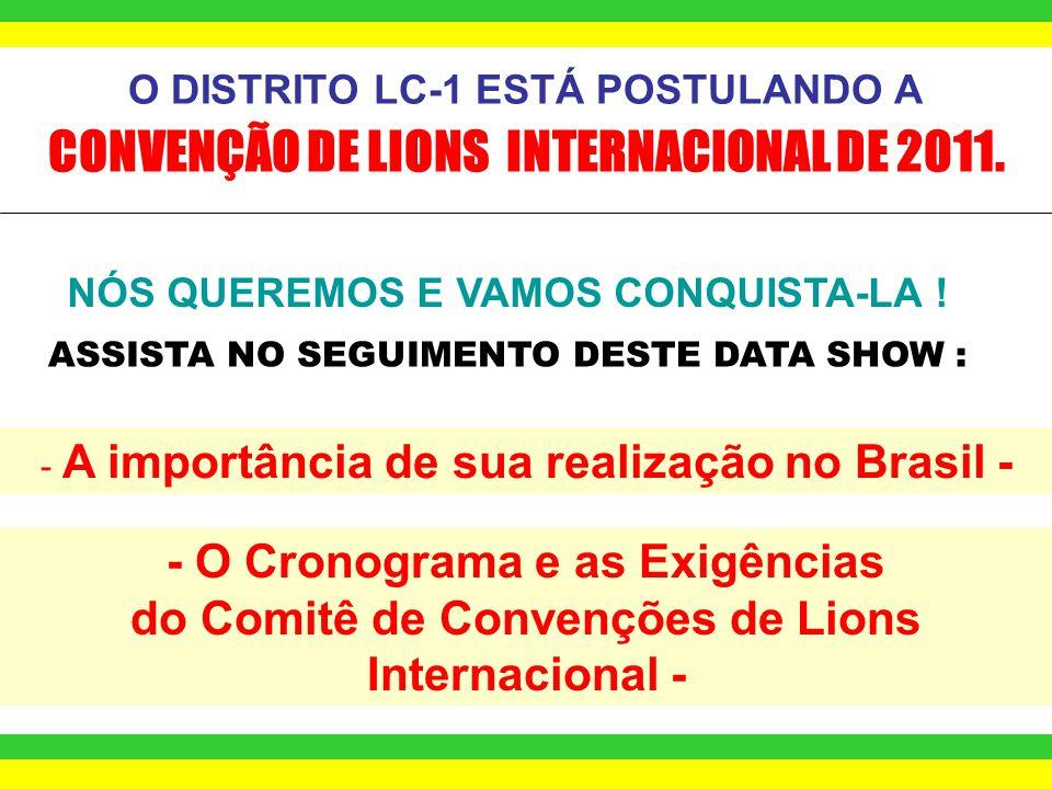 O DISTRITO LC-1 ESTÁ POSTULANDO A CONVENÇÃO DE LIONS INTERNACIONAL DE 2011.
