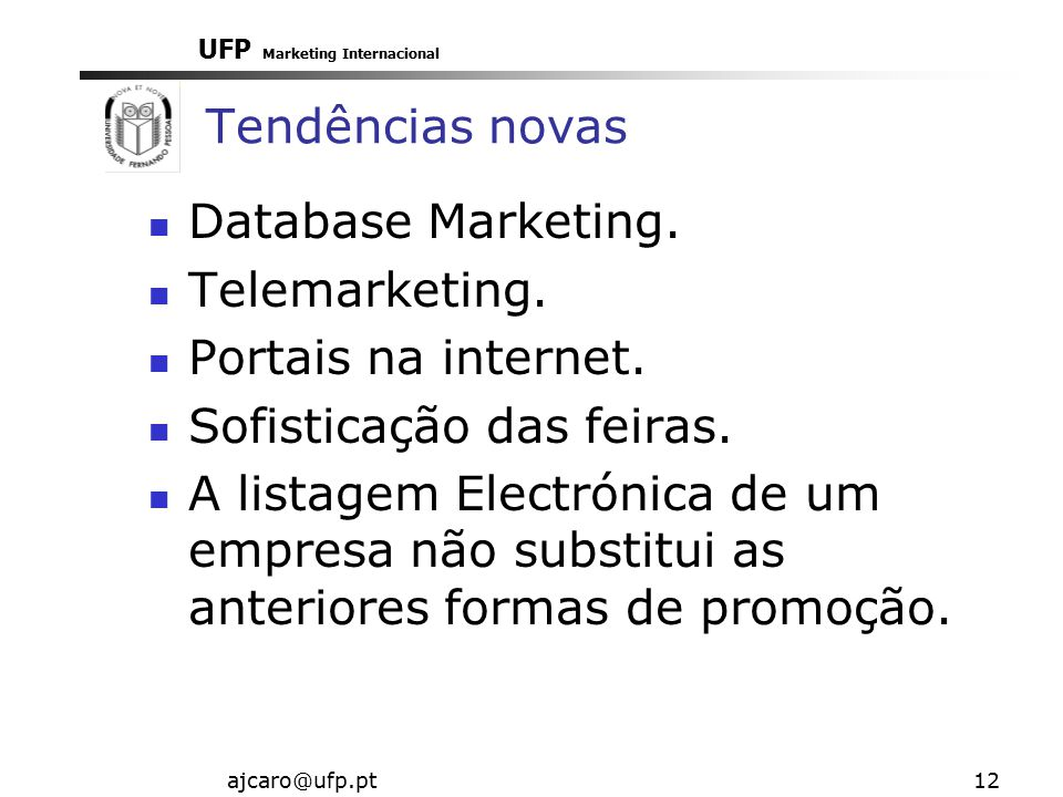 UFP Marketing Internacional ajcaro@ufp.pt12 Tendências novas Database Marketing.