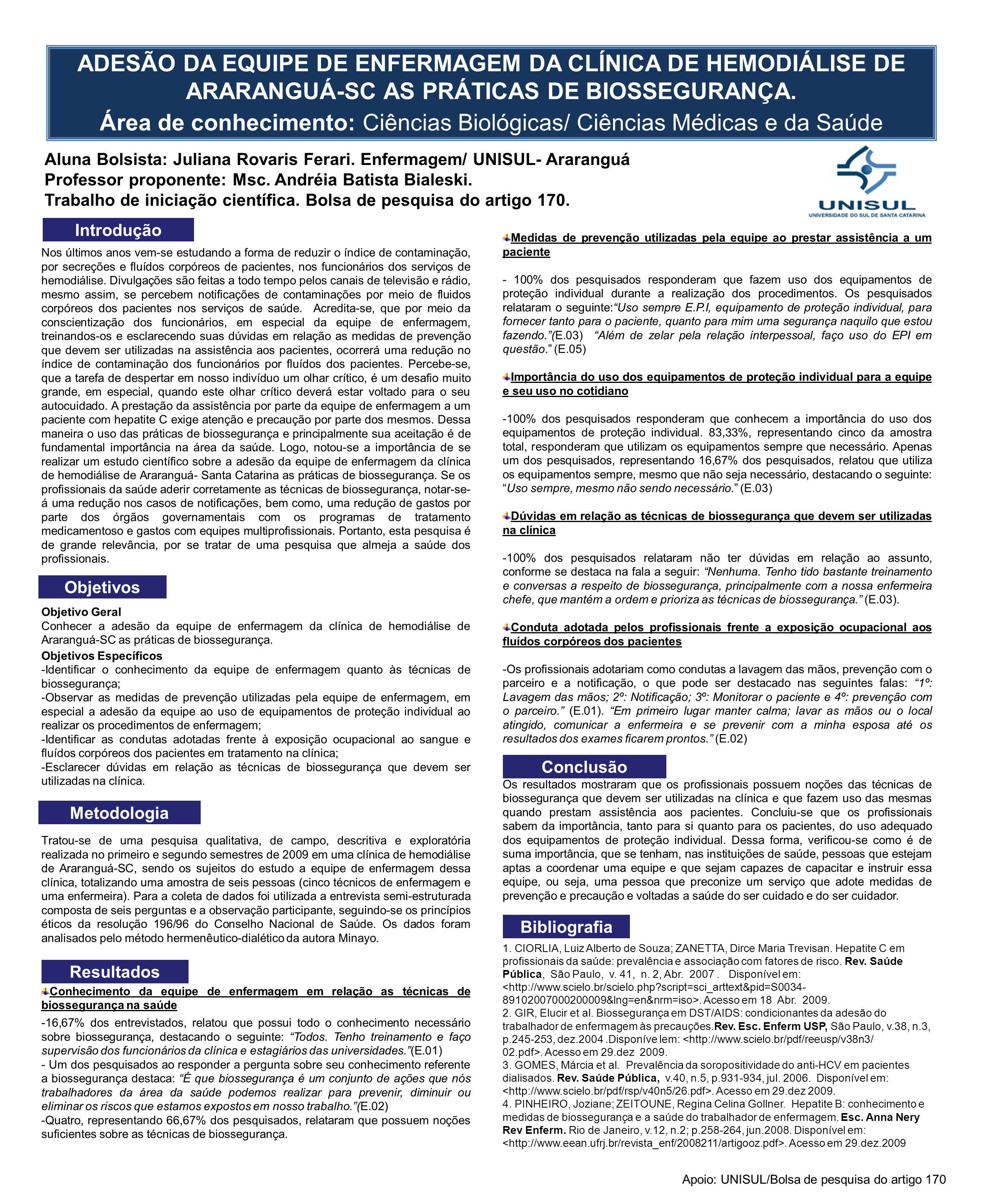 ADESÃO DA EQUIPE DE ENFERMAGEM DA CLÍNICA DE HEMODIÁLISE DE ARARANGUÁ-SC AS PRÁTICAS DE BIOSSEGURANÇA. Área de conhecimento: Ciências Biológicas/ Ciên