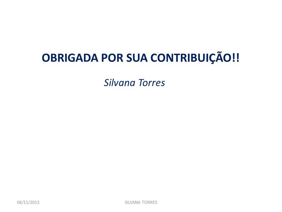 06/11/2013SILVANA TORRES OBRIGADA POR SUA CONTRIBUIÇÃO!! Silvana Torres