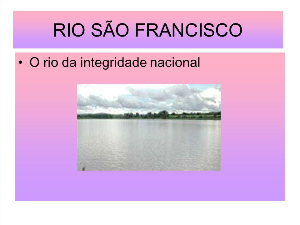 O Rio São Francisco é popularmente conhecido por Velho Chico Nasce na Serra da Canastra (Minas Gerais).