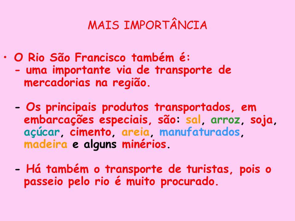 MAIS IMPORTÂNCIA O Rio São Francisco também é: - uma importante via de transporte de mercadorias na região. - Os principais produtos transportados, em