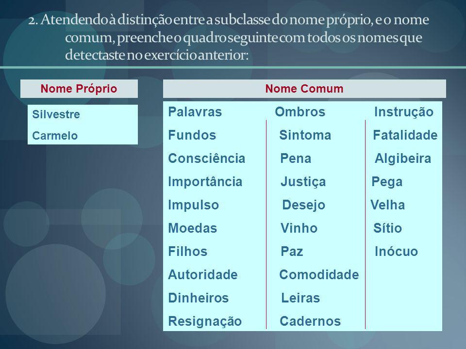 2. Atendendo à distinção entre a subclasse do nome próprio, e o nome comum, preenche o quadro seguinte com todos os nomes que detectaste no exercício