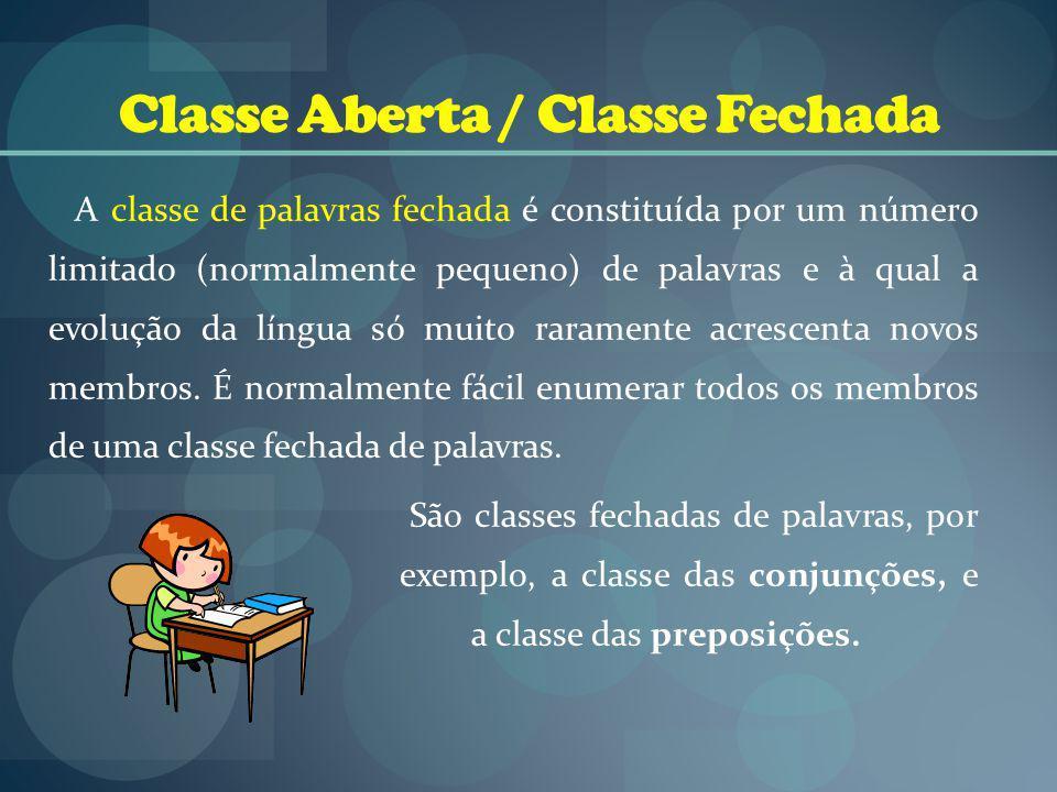 Classe Aberta / Classe Fechada A classe de palavras fechada é constituída por um número limitado (normalmente pequeno) de palavras e à qual a evolução da língua só muito raramente acrescenta novos membros.