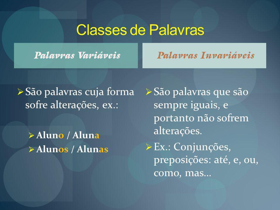 Classes de Palavras SSão palavras cuja forma sofre alterações, ex.: AAluno / Aluna AAlunos / Alunas SSão palavras que são sempre iguais, e portanto não sofrem alterações.