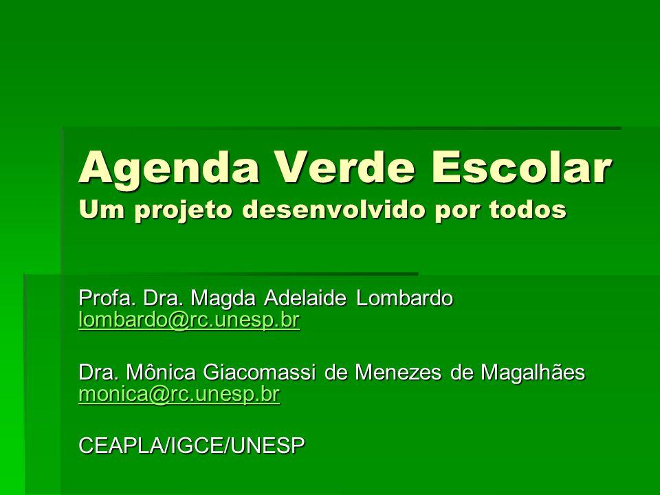 Agenda Verde Escolar Um projeto desenvolvido por todos Profa. Dra. Magda Adelaide Lombardo lombardo@rc.unesp.br lombardo@rc.unesp.br Dra. Mônica Giaco