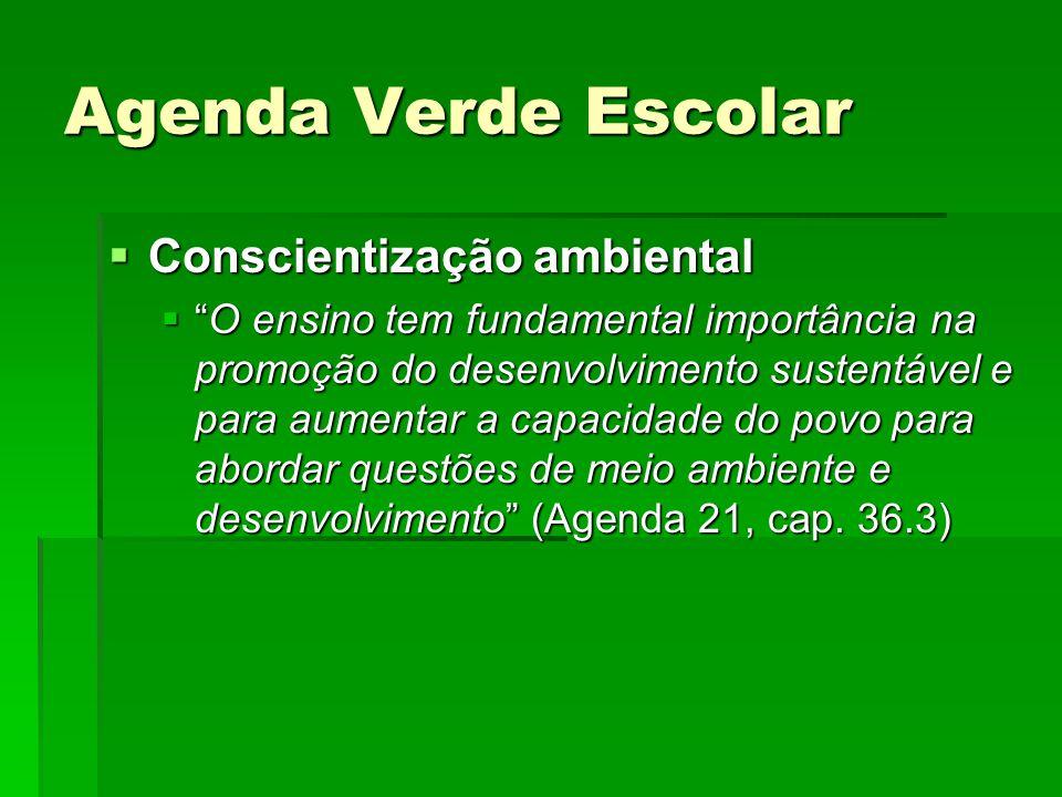 """Agenda Verde Escolar  Conscientização ambiental  """"O ensino tem fundamental importância na promoção do desenvolvimento sustentável e para aumentar a"""