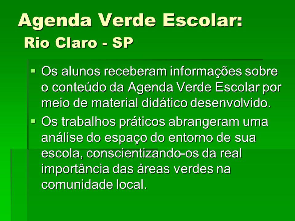 Agenda Verde Escolar: Rio Claro - SP  Os alunosreceberam informações sobre o conteúdo da Agenda Verde Escolar por meio de material didático desenvolv