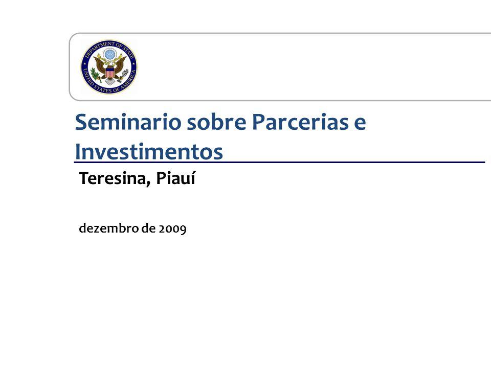 Embaixada dos Estados Unidos Seminario sobre Parcerias e Investimentos Teresina, Piauí dezembro de 2009