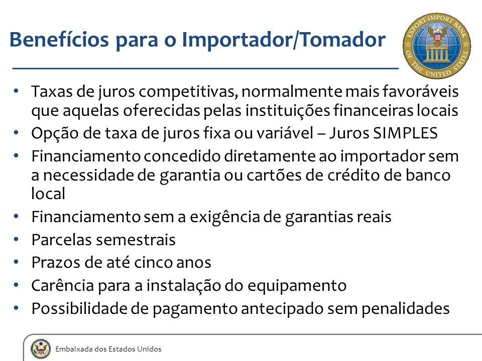 Embaixada dos Estados Unidos Benefícios para o Importador/Tomador Taxas de juros competitivas, normalmente mais favoráveis que aquelas oferecidas pela