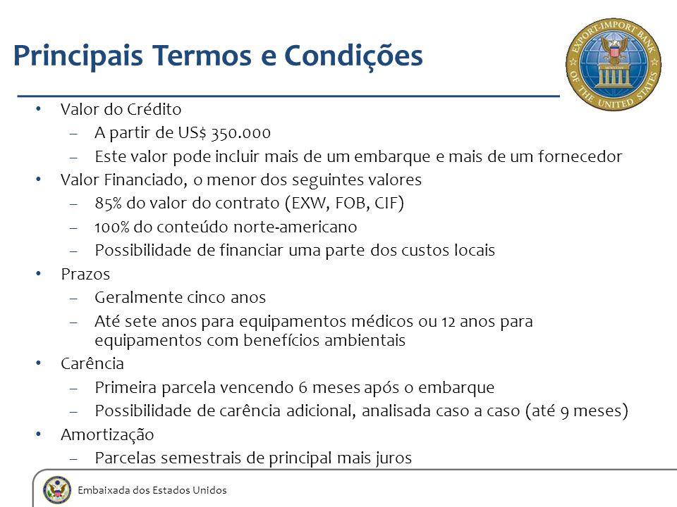 Embaixada dos Estados Unidos Principais Termos e Condições Valor do Crédito –A partir de US$ 350.000 –Este valor pode incluir mais de um embarque e ma