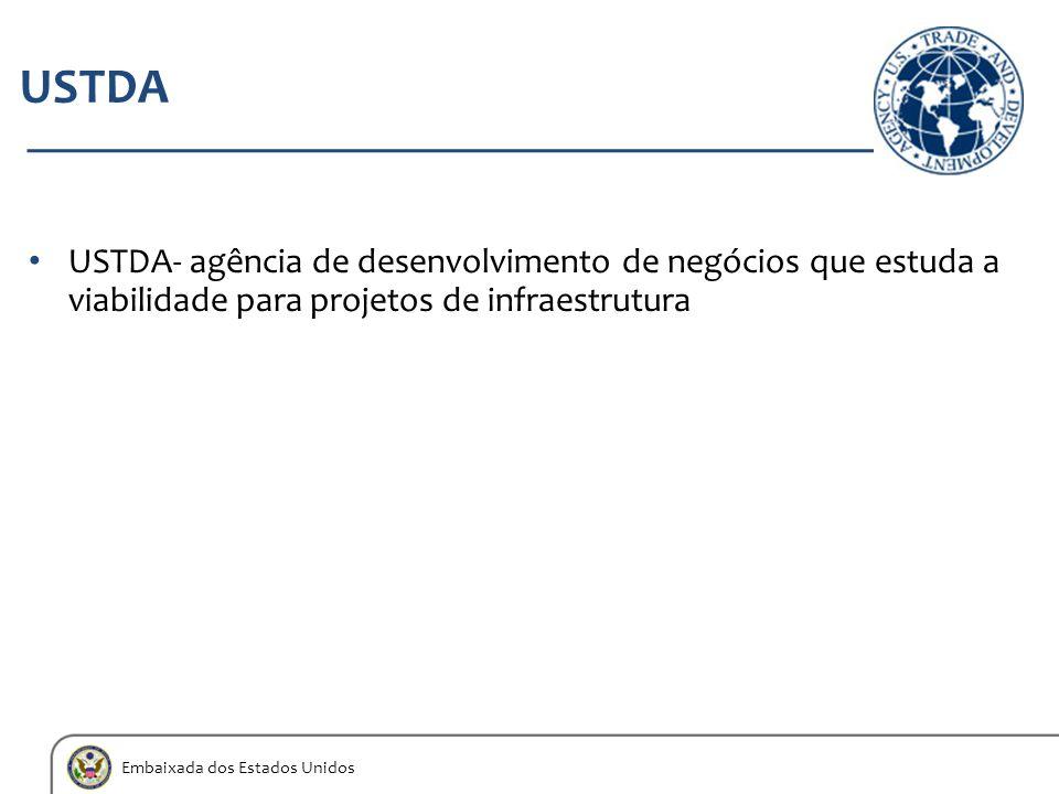 Embaixada dos Estados Unidos USTDA USTDA- agência de desenvolvimento de negócios que estuda a viabilidade para projetos de infraestrutura