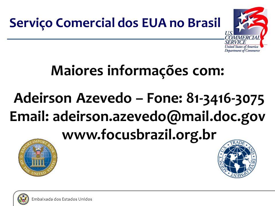 Embaixada dos Estados Unidos Serviço Comercial dos EUA no Brasil Maiores informações com: Adeirson Azevedo – Fone: 81-3416-3075 Email: adeirson.azeved