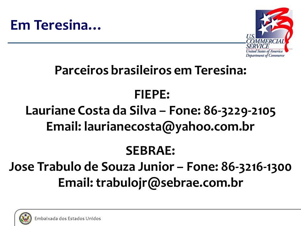 Embaixada dos Estados Unidos Em Teresina… Parceiros brasileiros em Teresina: FIEPE: Lauriane Costa da Silva – Fone: 86-3229-2105 Email: laurianecosta@