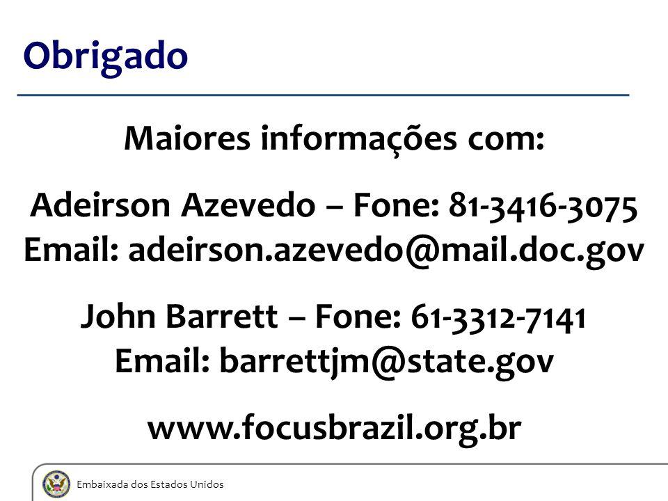 Embaixada dos Estados Unidos Obrigado Maiores informações com: Adeirson Azevedo – Fone: 81-3416-3075 Email: adeirson.azevedo@mail.doc.gov John Barrett
