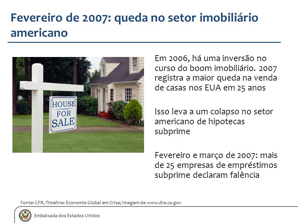 Embaixada dos Estados Unidos Fevereiro de 2007: queda no setor imobiliário americano Em 2006, há uma inversão no curso do boom imobiliário. 2007 regis