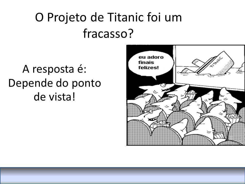 O Projeto de Titanic foi um fracasso? A resposta é: Depende do ponto de vista!
