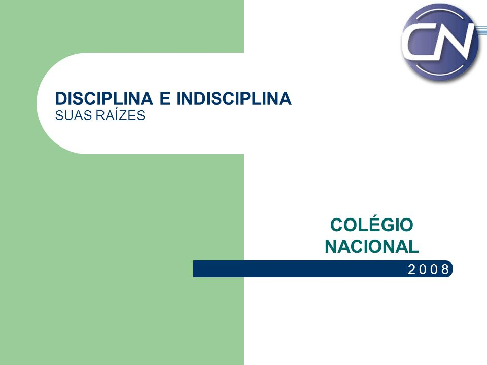 DISCIPLINA E INDISCIPLINA SUAS RAÍZES COLÉGIO NACIONAL 2 0 0 8