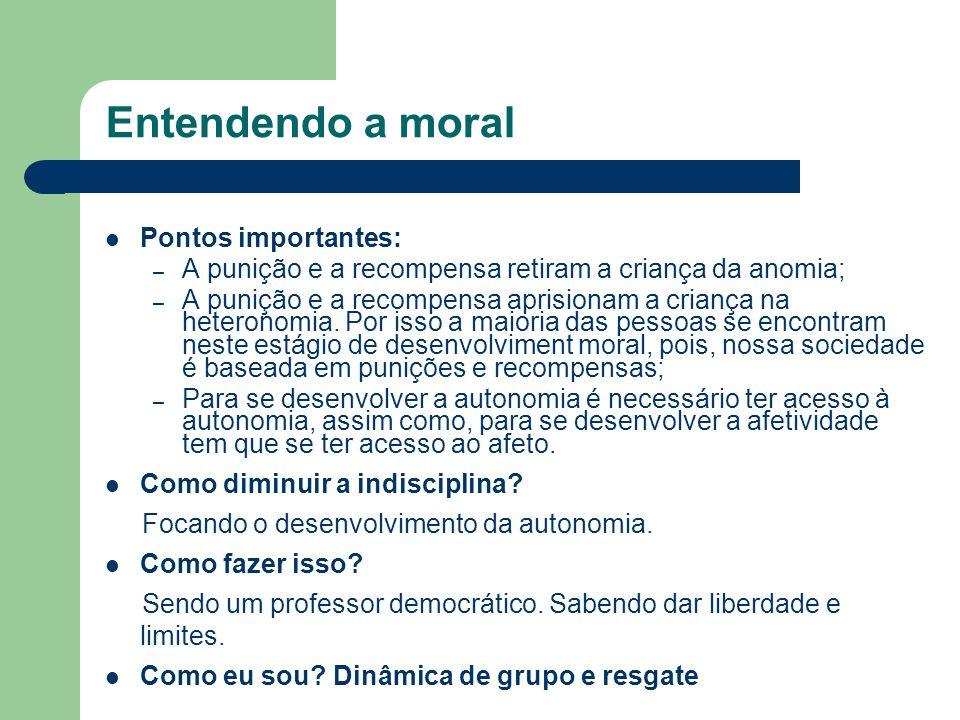 Entendendo a moral Pontos importantes: – A punição e a recompensa retiram a criança da anomia; – A punição e a recompensa aprisionam a criança na hete
