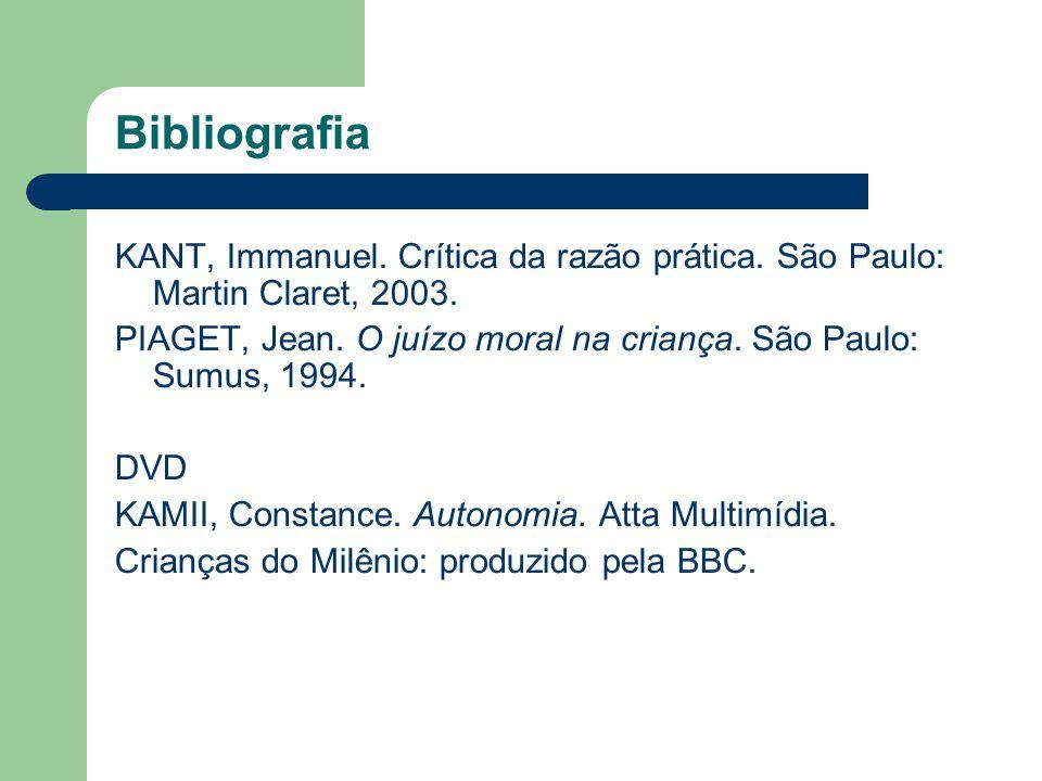 Bibliografia KANT, Immanuel. Crítica da razão prática. São Paulo: Martin Claret, 2003. PIAGET, Jean. O juízo moral na criança. São Paulo: Sumus, 1994.