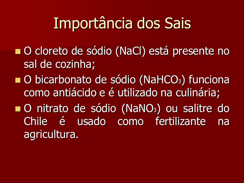 Importância dos Sais O cloreto de sódio (NaCl) está presente no sal de cozinha; O cloreto de sódio (NaCl) está presente no sal de cozinha; O bicarbona