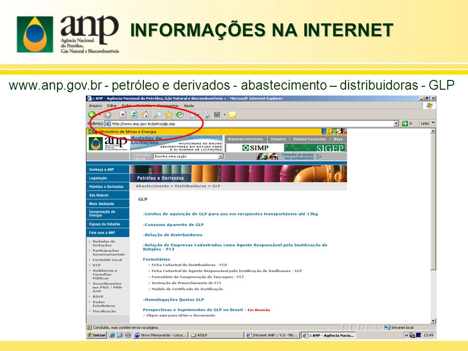 INFORMAÇÕES NA INTERNET www.anp.gov.br - petróleo e derivados - abastecimento – distribuidoras - GLP