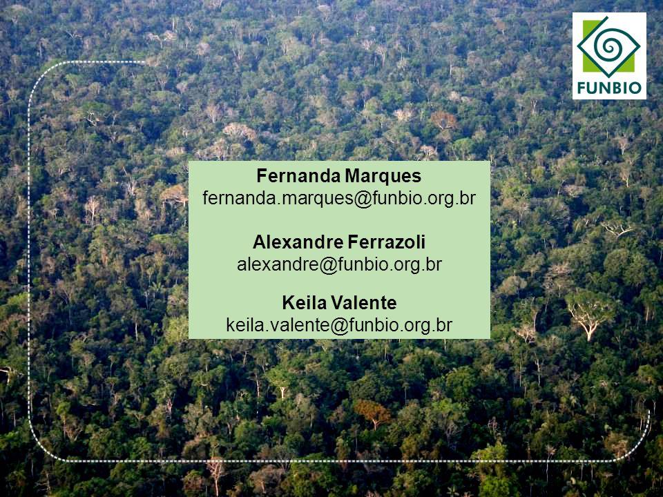 Fernanda Marques fernanda.marques@funbio.org.br Alexandre Ferrazoli alexandre@funbio.org.br Keila Valente keila.valente@funbio.org.br