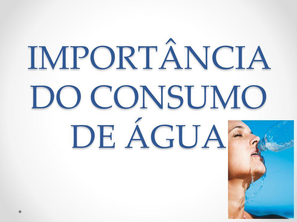IMPORTÂNCIA DO CONSUMO DE ÁGUA