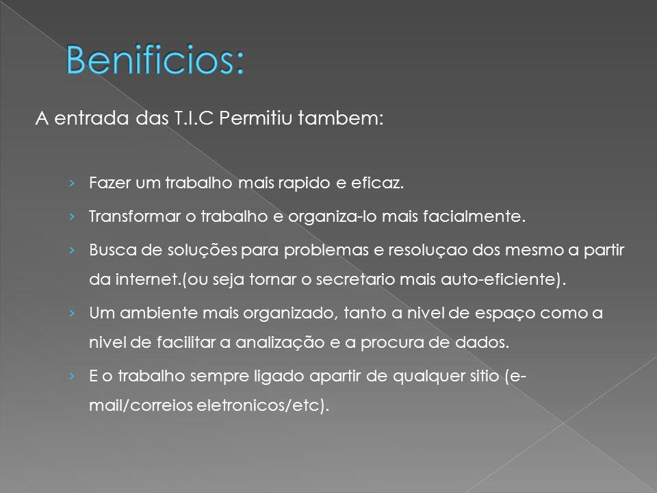 A entrada das T.I.C Permitiu tambem: › Fazer um trabalho mais rapido e eficaz. › Transformar o trabalho e organiza-lo mais facialmente. › Busca de sol