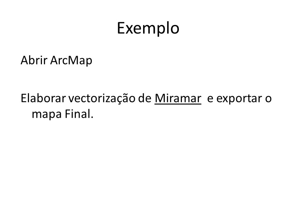Exemplo Abrir ArcMap Elaborar vectorização de Miramar e exportar o mapa Final.