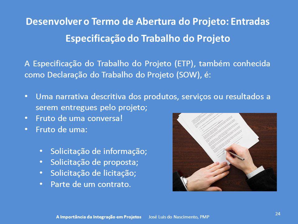 Desenvolver o Termo de Abertura do Projeto: Entradas 24 A Especificação do Trabalho do Projeto (ETP), também conhecida como Declaração do Trabalho do