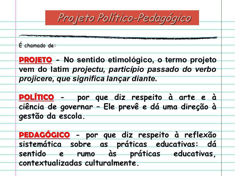 Projeto Político-Pedagógico O que é?: É a própria organização do trabalho pedagógico escolar como um todo, em suas especificidades, níveis e modalidad