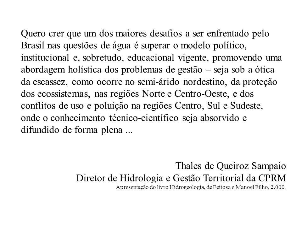 Quero crer que um dos maiores desafios a ser enfrentado pelo Brasil nas questões de água é superar o modelo político, institucional e, sobretudo, educ