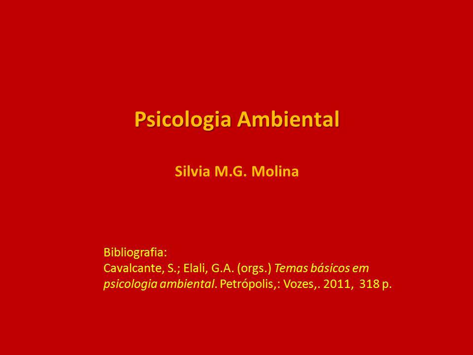 Psicologia Ambiental Psicologia Ambiental Silvia M.G. Molina Bibliografia: Cavalcante, S.; Elali, G.A. (orgs.) Temas básicos em psicologia ambiental.