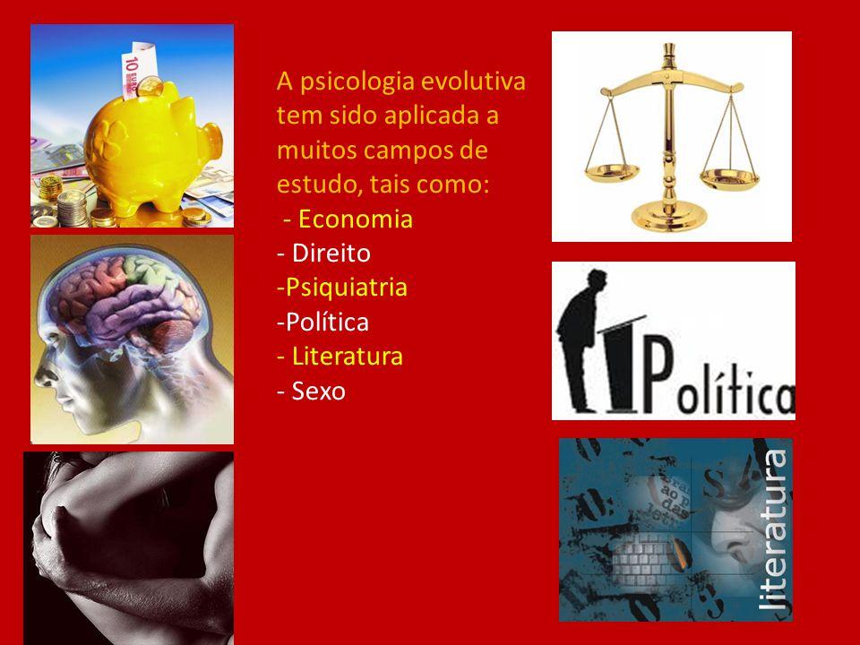 A psicologia evolutiva tem sido aplicada a muitos campos de estudo, tais como: - Economia - Direito -Psiquiatria -Política - Literatura - Sexo