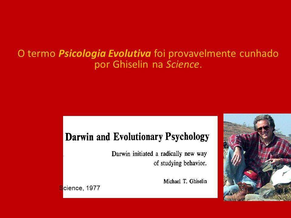 O termo Psicologia Evolutiva foi provavelmente cunhado por Ghiselin na Science. Science, 1977