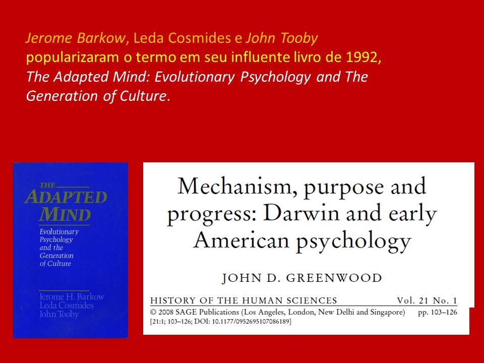 Jerome Barkow, Leda Cosmides e John Tooby popularizaram o termo em seu influente livro de 1992, The Adapted Mind: Evolutionary Psychology and The Generation of Culture.