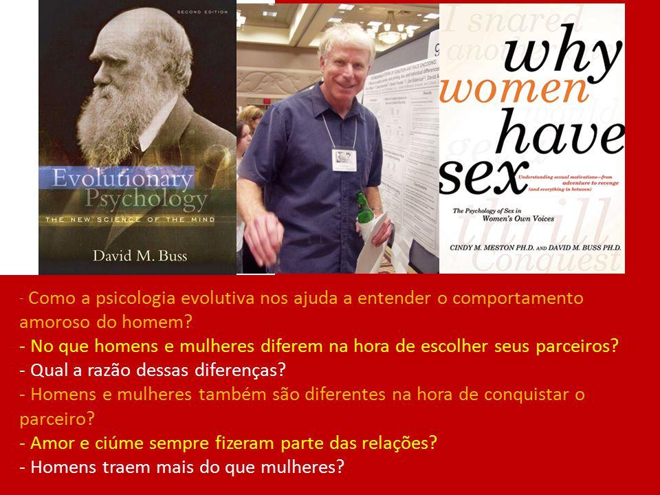 - Como a psicologia evolutiva nos ajuda a entender o comportamento amoroso do homem? - No que homens e mulheres diferem na hora de escolher seus parce