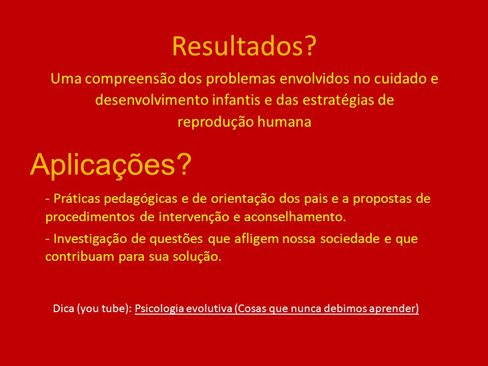 Resultados? Uma compreensão dos problemas envolvidos no cuidado e desenvolvimento infantis e das estratégias de reprodução humana - Práticas pedagógic