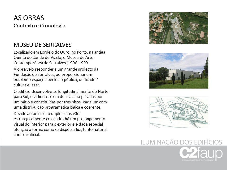 AS OBRAS Contexto e Cronologia MUSEU DE SERRALVES Localizado em Lordelo do Ouro, no Porto, na antiga Quinta do Conde de Vizela, o Museu de Arte Contem