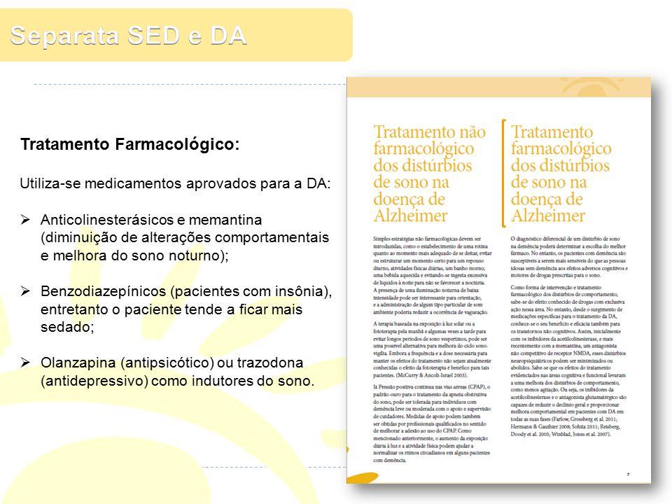 Tratamento Farmacológico: Utiliza-se medicamentos aprovados para a DA:  Anticolinesterásicos e memantina (diminuição de alterações comportamentais e