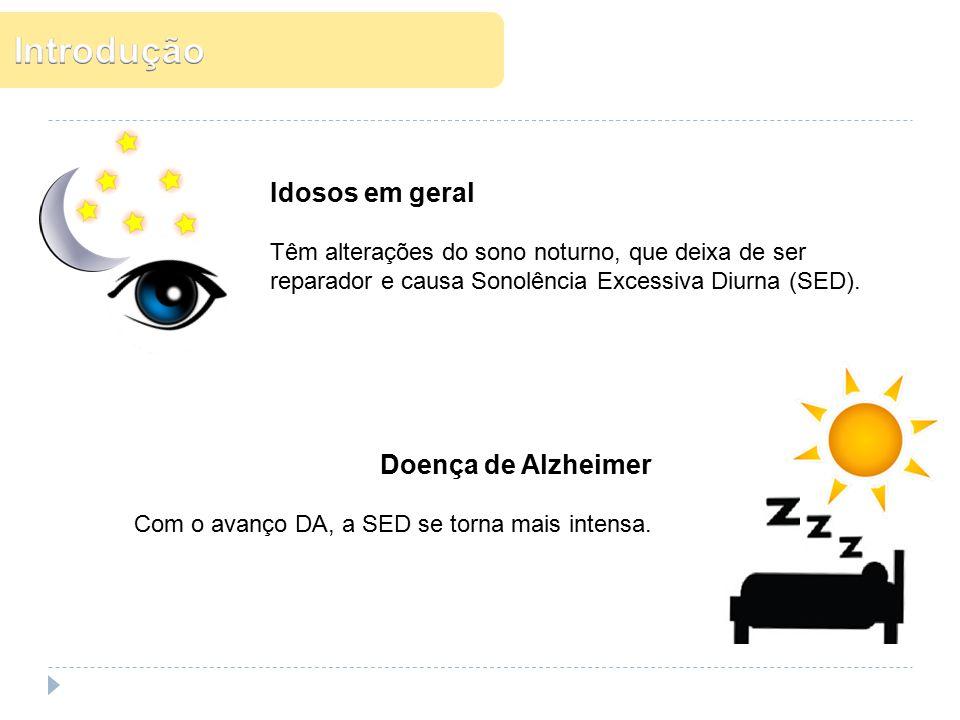 Idosos em geral Têm alterações do sono noturno, que deixa de ser reparador e causa Sonolência Excessiva Diurna (SED). Doença de Alzheimer Com o avanço