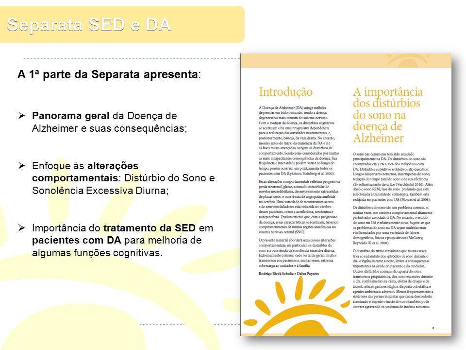 A 1ª parte da Separata apresenta:  Panorama geral da Doença de Alzheimer e suas consequências;  Enfoque às alterações comportamentais: Distúrbio do