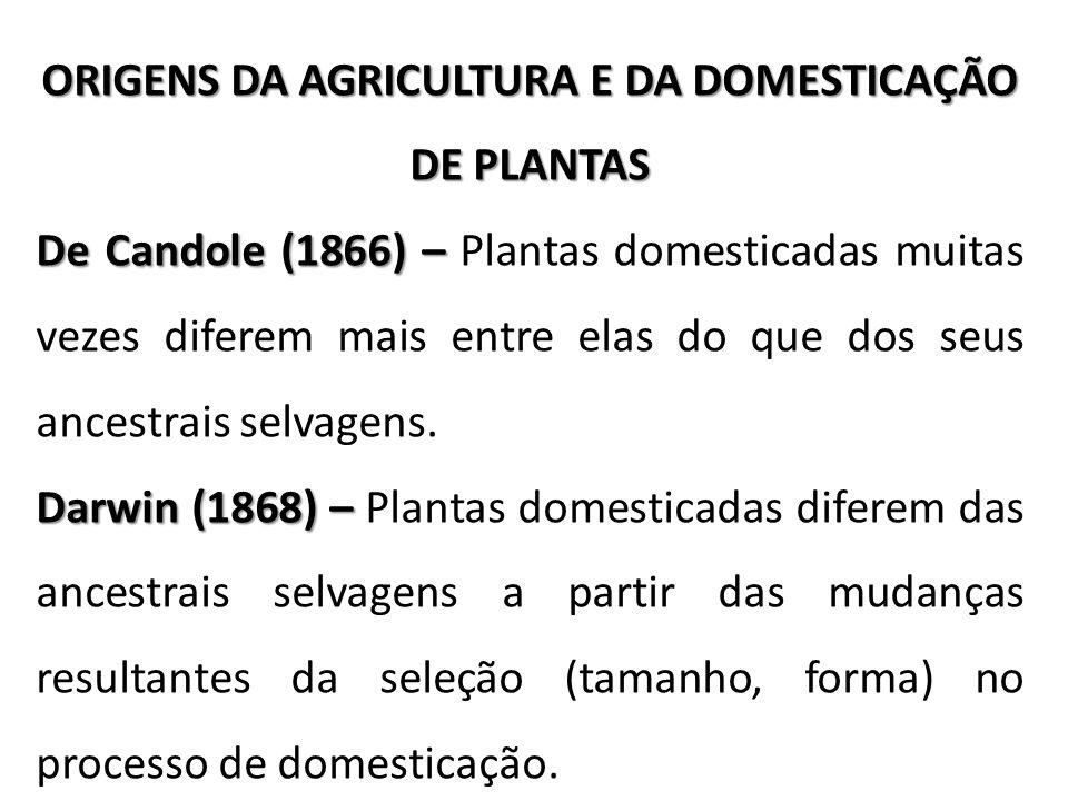 ORIGENS DA AGRICULTURA E DA DOMESTICAÇÃO DE PLANTAS De Candole (1866) – De Candole (1866) – Plantas domesticadas muitas vezes diferem mais entre elas