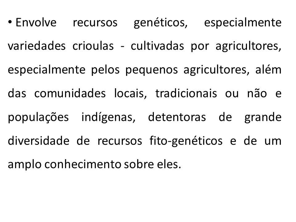 Envolve recursos genéticos, especialmente variedades crioulas - cultivadas por agricultores, especialmente pelos pequenos agricultores, além das comun