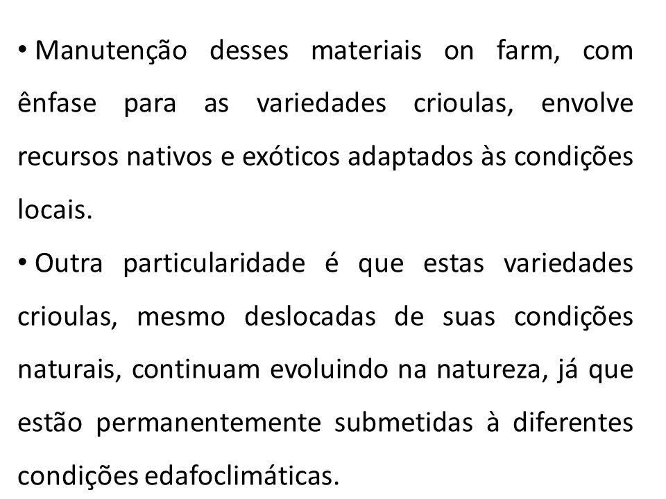 Manutenção desses materiais on farm, com ênfase para as variedades crioulas, envolve recursos nativos e exóticos adaptados às condições locais. Outra