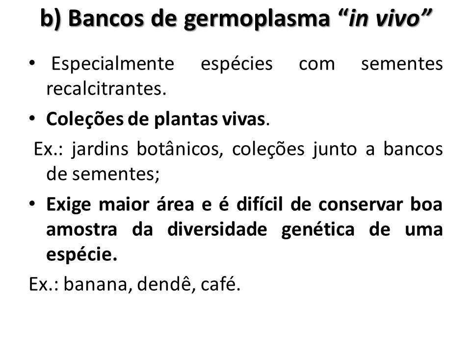 """b) Bancos de germoplasma """"in vivo"""" Especialmente espécies com sementes recalcitrantes. Coleções de plantas vivas. Ex.: jardins botânicos, coleções jun"""