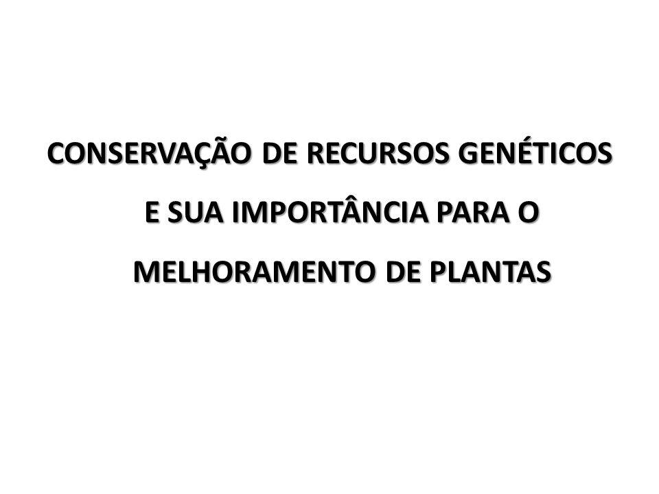 CONSERVAÇÃO DE RECURSOS GENÉTICOS E SUA IMPORTÂNCIA PARA O MELHORAMENTO DE PLANTAS